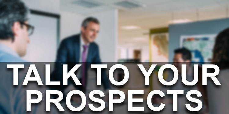 talk to your prospects